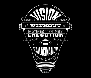 Vision without execution is hallucination