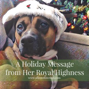 A #Holiday Message from Her Royal Highness - www.alliepottswrites.com