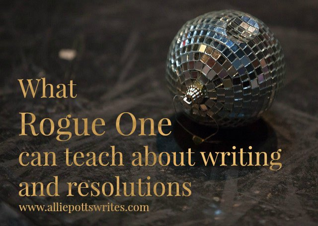 What Rogue One can teach about #writing and #resolutions