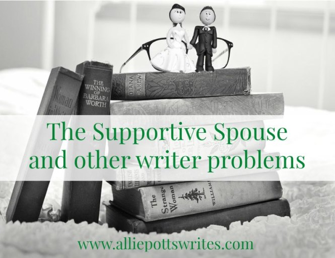 The Supportive Spouse and other #writing problems - www.alliepottswrites.com