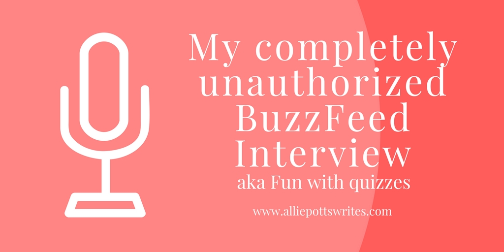 my-completely-unauthorized-buzzfeed-interviewaka-fun-with-quizzes www.alliepottswrites.com