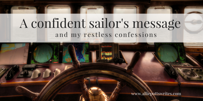 A confident sailor's message and my restless confessions - www.alliepottswrites.com