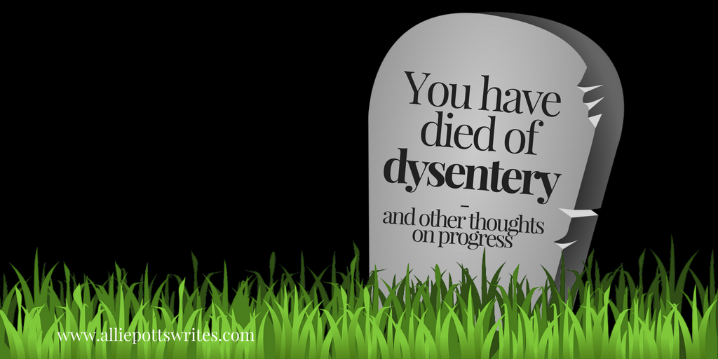 You have died of dysentery and other thoughts on progress - www.alliepottswrites.com an essay about a childhood game and how technology changes words remain powerful