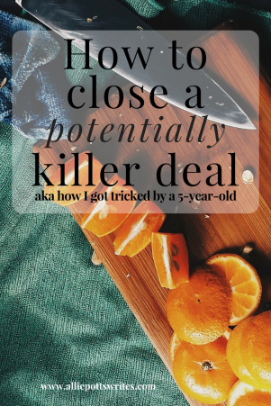 How to close a potentially killer deal - www.alliepottswrites.com #salestips
