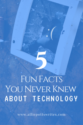 Five Fun Facts You Never Knew About Technology - www.alliepottswrites.com #humor