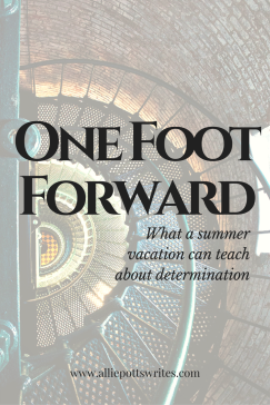 One Foot Forward - www.alliepottswrites.com #vacation #determination