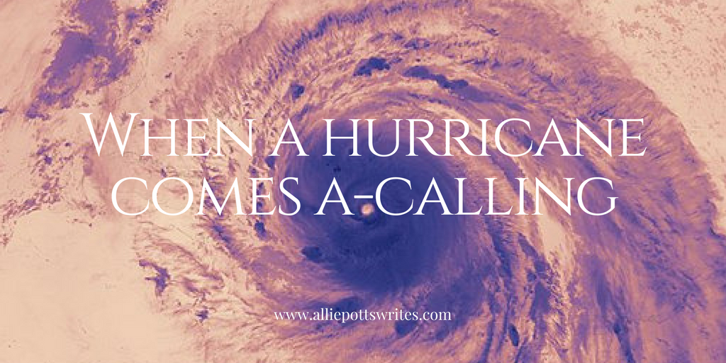 When a hurricane comes a-calling www.alliepottswrites.com