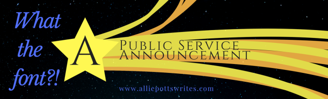 What the font - a public service announcement on why fonts matter - www.alliepottswrites.com