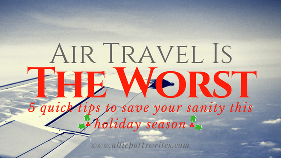 5 quick tips to save your sanity when traveling during the holiday season - www.alliepottswrites.com