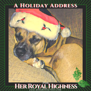A Holiday Address from her Royal Highness - www.alliepottswrites.com