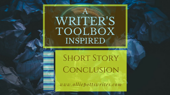 A Writers Toolbox #ShortStory - conclusion - www.alliepottswrites.com