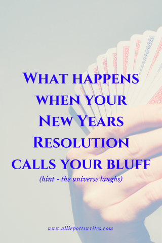 What happens when your New Years Resolution calls your bluff - www.alliepottswrites.com