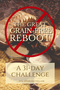 The great grain-free reboot. A 31 day challenge - www.alliepottswrites.com #healthyliving