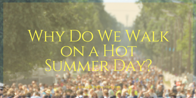 why do we walk on a hot summer day - www.alliepottswrites.com