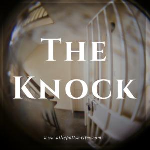 The Knock short story flash fiction - www.alliepottswrites.com