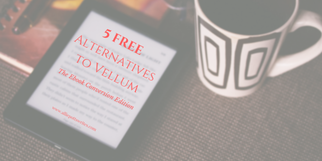 Vellum Alternatives for Ebook Conversion - www.alliepottswrites.com