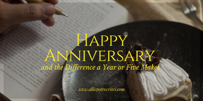 Happy Anniversary - what a difference a year or five makes - www.alliepottswrites.com