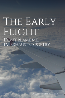 The early flight and bad poetry - www.alliepottswrites.com