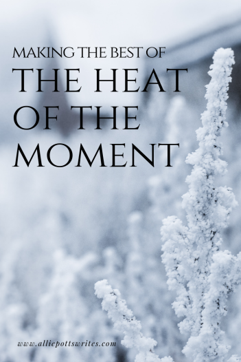 making the best of the heat of the moment - www.alliepottswrites.com