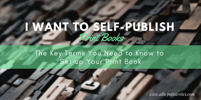 The Key Terms You Need to Know to Set up Your Print Book - www.alliepottswrites.com
